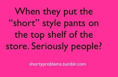 Short Girl Problems. This makes me so angry lol!