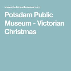 Potsdam Public Museum - Victorian Christmas