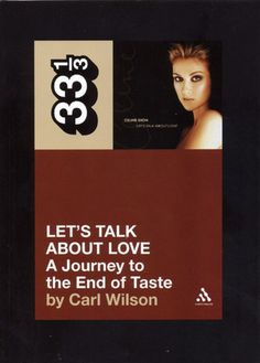 Carl Wilson, Let's Talk About Love: A Journey to the End of Taste