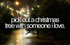 I have never had a Christmas tree- I would love to pick one out at least once in my life