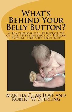 What's Behind Your Belly Button? A Psychological Perspective of the Intelligence of Human Nature and Gut Instinct