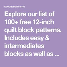 Explore our list of 100+ free 12-inch quilt block patterns. Includes easy & intermediates blocks as well as everything from flying geese to log cabin blocks.