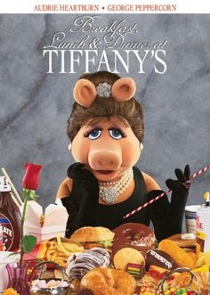 Of course, Miss Piggy would love Breakfast, Lunch & Dinner at Tiffany's!