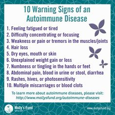 Many autoimmune diseases are very difficult to diagnose and even recognize. Do you or someone you know have any of these warning signs or symptoms? If so, please contact your physician and ask them about autoimmune conditions. Awareness is key and it can save lives- please share this post. www.mollysfund.org