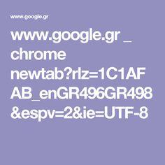 www.google.gr _ chrome newtab?rlz=1C1AFAB_enGR496GR498&espv=2&ie=UTF-8
