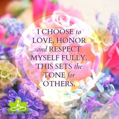 I choose to Love, Honor and Respect Myself fully. This sets the tones for others. ~ Emmanuel Dagher