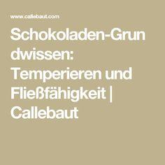 Schokoladen-Grundwissen: Temperieren und Fließfähigkeit   Callebaut