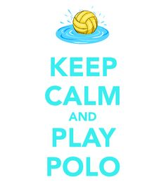 Keep Calm and Play Polo!    #usawp #waterpolo #keepcalm