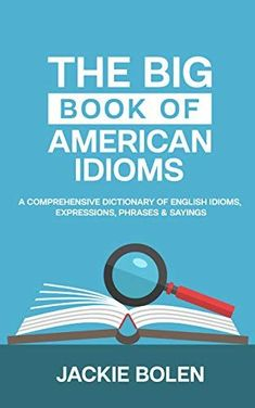 The Big Book of American Idioms: A Comprehensive Dictionary of English Idioms, Expressions, Phrases & Sayings (Tips for English Learners 10) by [Jackie Bolen] #idiom #idioms #vocabulary #vocab #english #englishidioms #englishidiom #american #toefl #toeic #ielts English Idioms, English Phrases, English Vocabulary, English Reading, English Book, Learn English, American Idioms, American English, Swatch