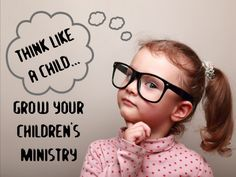 Think Like a Child, Grow Your Children's Ministry ~ RELEVANT CHILDREN'S MINISTRY
