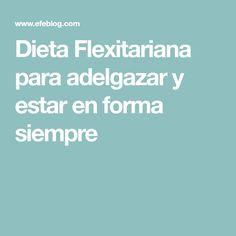 Dieta Flexitariana para adelgazar y estar en forma siempre