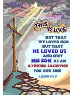 1 John 4:10 This is real love—not that we loved God, but that he loved us and sent his Son as a sacrifice to take away our sins.