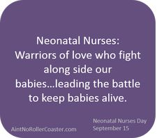 Thank you NICU Nurses!  NICU Nurses Day September 15, 2013.   The Love of a NICU Nurse - Ain't No Roller Coaster
