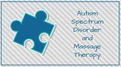 Autism Spectrum Disorder and Massage Therapy