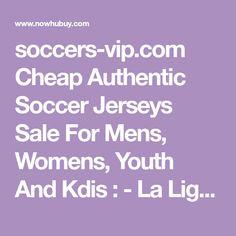 soccers-vip.com Cheap Authentic Soccer Jerseys Sale For Mens, Womens, Youth And Kdis : - La Liga Premier League Serie A Bundesliga Ligue 1 Training