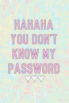 Wallpaper you don't know my password