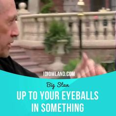 """Up to your eyeballs in something"" means ""to have too much of something"".  Usage…"