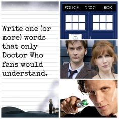 Bananas> Raxicoricofallapatorius> Don't blink> It goes ding!> Doesn't do wood!> Rose Tyler I...> Bad Wolf> Geronimo!> Allons-y Alonso> Hello sweetie>TARDIS> Handles> Geronimo!> Alon-sy!> Fantastic!> Come along Pond> Goodbye raggedy man> Fish sticks> Dark Lord Stormageddon> Weeping Angels> I'm the Doctor>run you clever boy, and remember> Spoilers> Oi! > Run!