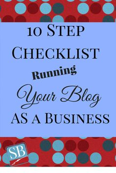 Are You Running Your Blog As a Business? Complete This 10 Step Checklist