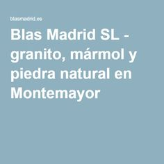 Blas Madrid SL - granito, mármol y piedra natural en Montemayor