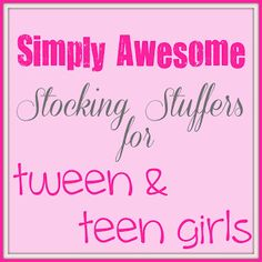 10 great stocking stuffer ideas for tween & teen girls