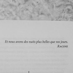 """and we have more beautiful nights than your days"" Racine All Quotes, Poetry Quotes, Book Quotes, Words Quotes, Wise Words, Life Quotes, French Words, French Quotes, Quote Night"