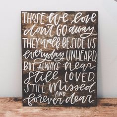 """""""Those we love don't go away, they walk beside us, everyday. Unheard, but always near, still loved, still missed, and forever dear."""" Our wood signs are a lovely piece of art you can use as photo props"""