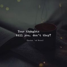 Life Quotes : Your thoughts kill you. via - About Quotes : Thoughts for the Day & Inspirational Words of Wisdom Mood Quotes, True Quotes, Motivational Quotes, Inspirational Quotes, Evil Quotes, Quotes Quotes, Quotes Loyalty, Dark Quotes, Short Deep Quotes