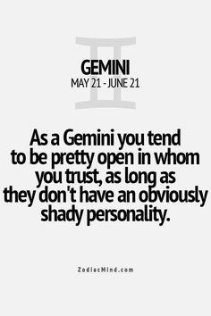 gemini, pretty open in whom you trust...
