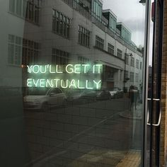 Neon Signs + Sayings: You'll Get It Eventually Neon Sign The Words, Neon Words, Arctic Monkeys, Slytherin, Words Quotes, Life Quotes, Sayings, Bts Quotes, Faith Quotes