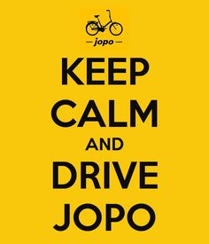 Keep Calm and Drive Jopo!