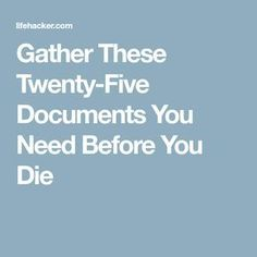 Gather These Twenty-Five Documents You Need Before You Die Organizing Paperwork, Life Organization, Household Organization, Funeral Planning Checklist, Retirement Planning, Family Emergency Binder, When Someone Dies, Last Will And Testament, Life Binder