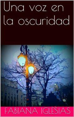 Una voz en la oscuridad de Fabiana Iglesias, http://www.amazon.es/dp/B00GCX3D4Y/ref=cm_sw_r_pi_dp_Nl3Csb0PCMD0K