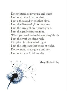 Do Not Stand At My Grave And Weep ~Mary Elizabeth Fry