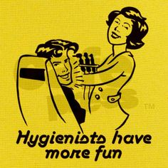 Hygienists have more fun