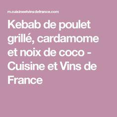 Kebab de poulet grillé, cardamome et noix de coco - Cuisine et Vins de France