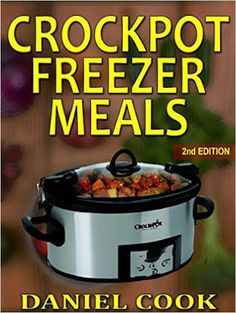 Daily Kindle Cookbooks: Crockpot Freezer Meals - 2nd Edition: 110 Deliciou...