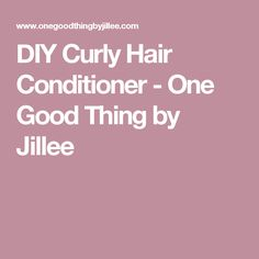 DIY Curly Hair Conditioner - One Good Thing by Jillee