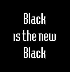Black is the New Black ♥