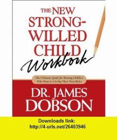The New Strong-Willed Child Workbook (9781414303826) James C. Dobson , ISBN-10: 1414303823  , ISBN-13: 978-1414303826 ,  , tutorials , pdf , ebook , torrent , downloads , rapidshare , filesonic , hotfile , megaupload , fileserve