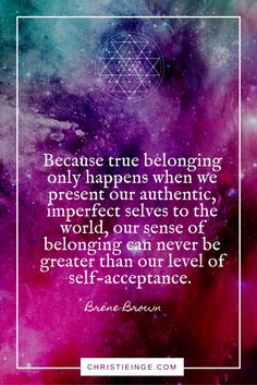 Brene Brown quote on the importance of self acceptance and spiritual shadow work | Because true belonging only happens when we present our authentic imperfect selves to the world, our sense of belonging can never be greater than our level of self acceptance.