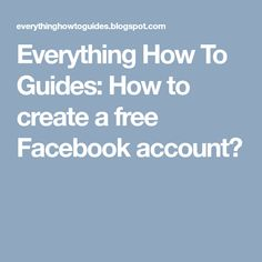 Everything How To Guides: How to create a free Facebook account? Free Facebook, Accounting, Everything, Create Yourself, Social Media, Social Networks, Social Media Tips