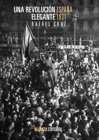 """""""Una revolución elegante : España, 1931"""" de Rafael Cruz Martínez.  Instauración de la República en abril de 1931. El punto culminante de ese proceso fue la Revolución de abril, una combinación de un resultado electoral, la iniciativa de un Comité Revolucionario y una fiesta de soberanía en la calle, en cuatro días que asombraron al mundo. Resultó una obra de arte, sin experiencia equivalente en la historia española de los cien años anteriores.  Signatura:946 CRU rev. 2-06-2014"""