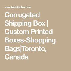 Corrugated Shipping Box | Custom Printed Boxes-Shopping Bags|Toronto, Canada