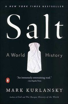 Salt: A World History Absolutely the most fascinating historical book I have read in a year.