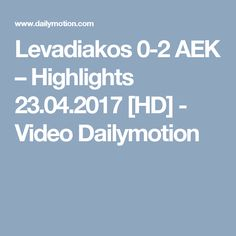 Levadiakos 0-2 AEK – Highlights 23.04.2017 [HD] - Video Dailymotion