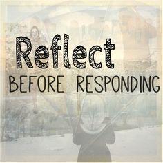 Reflect before responding. Mindfulness. Emotion regulation. Emotional intelligence.