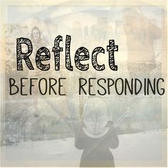 Reflect before responding. Mindfulness. Emotion regulation. Emotional intelligence.