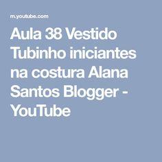 Aula 38 Vestido Tubinho iniciantes na costura Alana Santos Blogger - YouTube