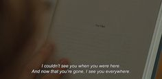 """""""I couldn't see you when you were here, and now that you're gone, I see you everywhere."""" -Ruby Sparks"""